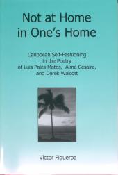 Caribbean Self-Fashioning in the Poetry of Luis Pales Matos, Aime Cesaire and Derek Walcott