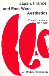 Japan, France, and East-West Aesthetics: French Literature, 1867-2000