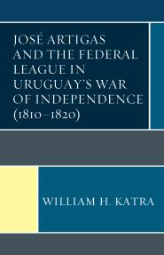 Jose Artigas and the Federal League in Uruguay's War of Independence (1810-1820)