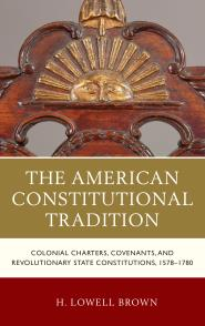 The American Constitutional Tradition: Colonial Charters, Covenants, and Revolutionary State Constitutions, 1578-1780