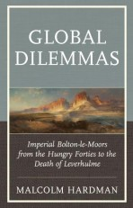 Global Dilemmas: Imperial Bolton-le-Moors from the Hungry Forties to the Death of Leverhulme