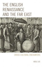 The English Renaissance and the Far East: Cross-Cultural Encounters