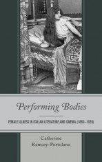 Performing Bodies: Female Illness in Italian Literature and Cinema (1860–1920)